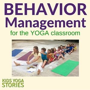 Behavior Management in the Yoga Classroom | Kids Yoga Stories