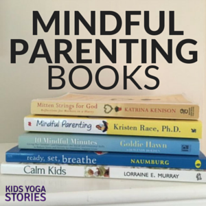 My 5 Favorite Mindful Parenting Books | Kids Yoga Stories