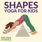 Shapes Yoga: how to teach shapes through movement | Kids Yoga Stories