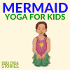 Pretend to be mermaids through yoga poses for kids | Kids Yoga Stories