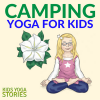 25 Camping Yoga Poses for Kids + 10 Camping Books for Kids | Kids Yoga Stories