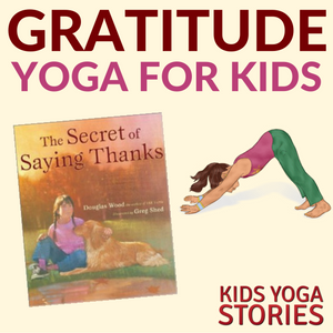 Gratitude Yoga Sequence inspired by The Secret of Saying Thanks book | Kids Yoga Stories