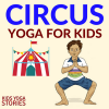 5 Circus Yoga Poses for Kids + 6 Circus Books for Kids| Kids Yoga Stories