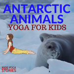 Antarctic Animals Yoga Poses for Kids | Kids Yoga Stories