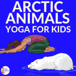 11 Arctic Animals Yoga Poses for Kids (Printable Poster)
