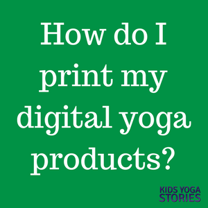 Printing instructions for digital yoga products | Kids Yoga Stories