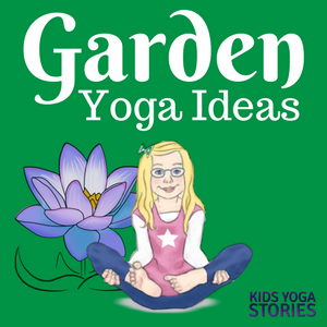 Garden yoga ideas for kids | Kids Yoga Stories