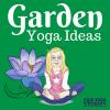Garden yoga ideas for kids | Kids Yoga Stories