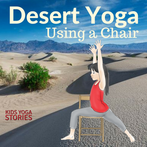 Practice these 5 Desert Yoga Poses Using a Chair in your Classroom or Homeschool | Kids Yoga Stories