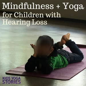 How to Teach Mindfulness and Yoga Practices to Children with Hearing Loss | Kids Yoga Stories