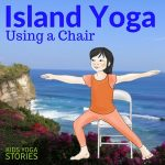 5 Island Yoga Poses Using a Chair (Printable Poster) | Kids Yoga Stories