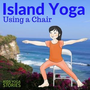5 Island Yoga Poses Using a Chair (Printable Poster) | Kids Yoga Stories