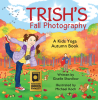 Trish's Fall Photography: A Kids Yoga Autumn Book by Kids Yoga Stories - 2016 Foreword Indies Book of the Year Awards Finalist