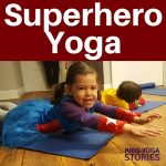 Superhero Yoga Poses for Kids | Kids Yoga Stories and Full of Joy Yoga