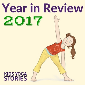 Kids Yoga Stories Year in Review 2017 - for our best kids yoga resources