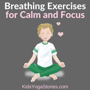 5 Breathing Exercises for Kids to help children to calm and focus | Kids Yoga Stories