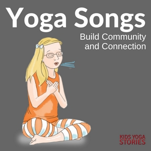 4 Yoga Songs for Kids to Build Community and Connection | Kids Yoga Stories