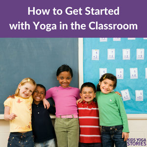 Teaching yoga in the early childhood classroom. Tools, resources and yoga pose examples | Kids Yoga Stories