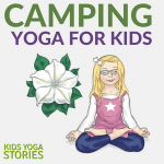 Learn about camping life through camping yoga for kids | Kids Yoga Stories