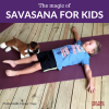 Savasana for kids. Resting pose for calm and to alleviate anxiety. | Kids Yoga Stories