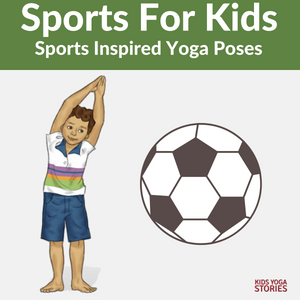 Sports for Kids: sports-inspired yoga poses for kids - to learn about various youth sports | Kids Yoga Stories