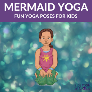 Mermaid Yoga Poses for Kids: explore the mermaid world through fun and movement | Kids Yoga Stories