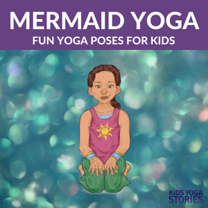 Mermaid Yoga Poses for Kids. Yoga poses inspired by mermaids | Kids Yoga Stories
