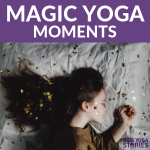 Magic Yoga Moments with kids yoga | Kids Yoga Stories