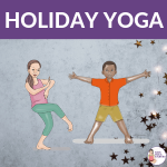 holiday yoga pose ideas for kids | Kids Yoga Stories