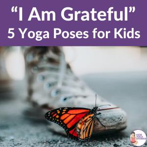 i am grateful, grateful yoga poses for kids | Kids Yoga Stories