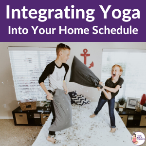 integrate yoga into your home schedule | Kids Yoga Stories
