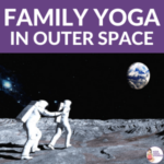 Family Yoga in Outer Space Lesson Plan | Kids Yoga Stories
