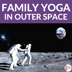 Family Yoga in Outer Space Lesson Plan   Kids Yoga Stories