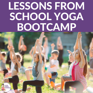 School Yoga Bootcamp - Lessons and takeaways   Kids Yoga Stories